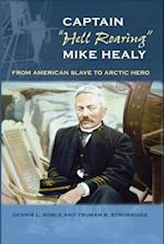 Captain Hell Roaring Mike Healy (New Perspectives on Maritime History and Nautical Archaeology)