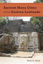 Ancient Maya Cities of the Eastern Lowlands (Ancient Cities of the New World)
