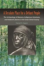 A Desolate Place for a Defiant People (Co-Published With the Society for Historical Archaeology)