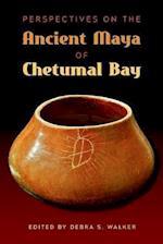 Perspectives on the Ancient Maya of Chetumal Bay (Maya Studies)