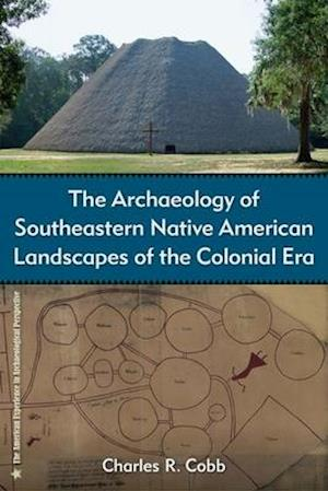 The Archaeology of Southeastern Native American Landscapes of the Colonial Era