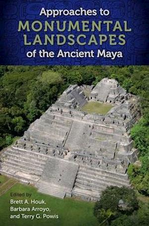 Approaches to Monumental Landscapes of the Ancient Maya