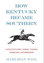 How Kentucky Became Southern (Topics in Kentucky History)