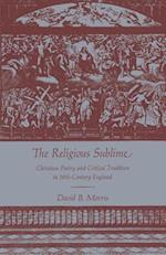 The Religious Sublime: Christian Poetry and Critical Tradition in 18th-Century England af David B. Morris