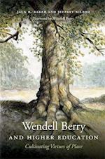 Wendell Berry and Higher Education af Jeffrey Bilbro, Jack R. Baker