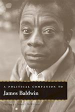 A Political Companion to James Baldwin (Political Companions to Great American Authors)