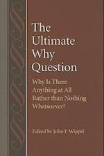 The Ultimate Why Question (STUDIES IN PHILOSOPHY AND THE HISTORY OF PHILOSOPHY)
