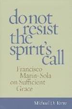 Do Not Resist the Spirit's Call