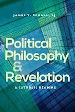 Political Philosophy and Revelation af James V Schall