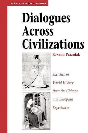 Dialogues Across Civilizations : Sketches In World History From The Chinese And European Experiences