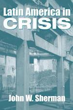 Latin America in Crisis af John W. Sherman