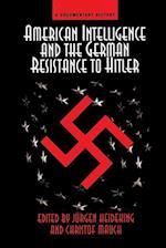 American Intelligence and the German Resistance (Die Widerstand: dissent & resistance in the Third Reich)