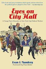 Eyes On City Hall : A Young Man's Education In New York City Political Warfare