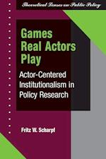 Games Real Actors Play (Theoretical Lenses on Public Policy)