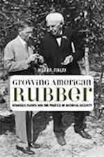 Growing American Rubber (Studies in Modern Science, Technology, and the Environment)