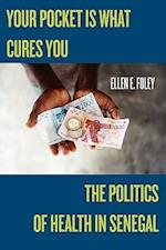 Your Pocket Is What Cures You (STUDIES IN MEDICAL ANTHROPOLOGY)