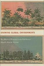 Knowing Global Environments (Studies in Modern Science, Technology, and the Environment)