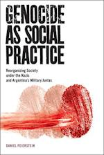 Genocide as Social Practice: Reorganizing Society Under the Nazis and Argentina's Military Juntas af Daniel Feierstein