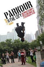Parkour and the City (Critical Issues in Sport and Society)