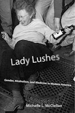 Lady Lushes (Critical Issues In Health And Medicine)