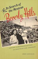 In Search of the Mexican Beverly Hills (Latinidad Transnational Cultures in the United States)
