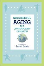 Successful Aging as a Contemporary Obsession (Global Perspectives on Aging)