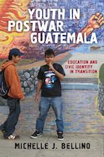 Youth in Postwar Guatemala (Rutgers Series in Childhood Studies)