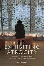Exhibiting Atrocity af Amy Sodaro