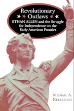 Revolutionary Outlaws: Ethan Allen and the Struggle for Independence on the Early American Frontier af Michael A. Bellesiles