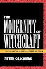The Modernity of Witchcraft Modernity of Witchcraft: Politics and the Occult in Postcolonial Africa Politics and the Occult in Postcolonial Africa