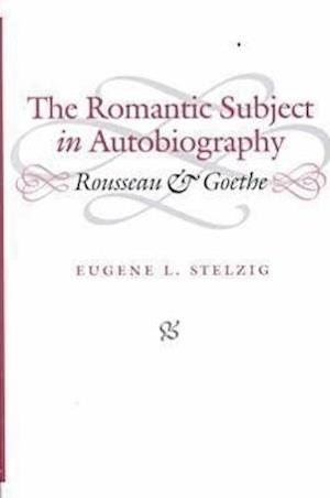 Stelzig, E:  The Romantic Subject in Autobiography