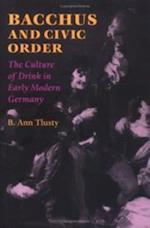Bacchus and Civic Order (Studies in Early Modern German History)