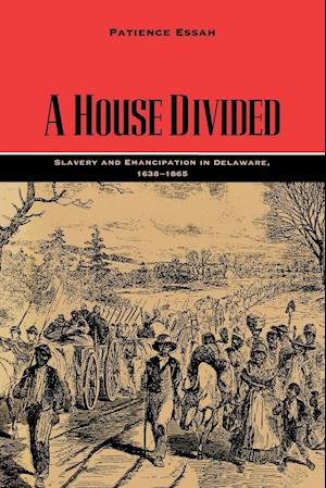 A House Divided: Slavery and Emancipation in Delaware, 1638-1865