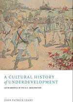 A Cultural History of Underdevelopment af John Patrick Leary