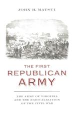 The First Republican Army (Nation Divided: Studies in the Civil War Era)