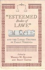 Esteemed Bookes of Lawe and the Legal Culture of Early Virginia (Early American Histories)
