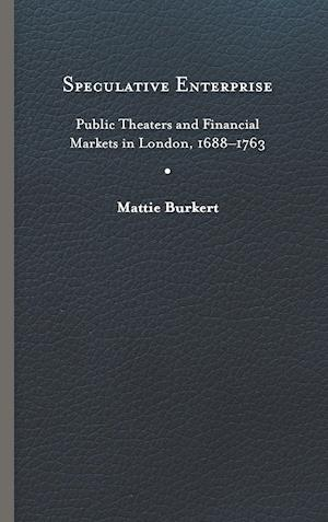 Speculative Enterprise: Public Theaters and Financial Markets in London, 1688-1763