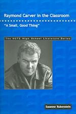 Raymond Carver in the Classroom (The Ncte High School Literature Series)