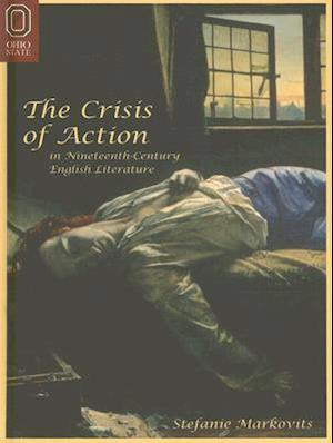 The Crisis of Action in Nineteenth-Century English Literature