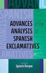Advances in the Analysis of Spanish Exclamatives (Theoretical Developments in Hispanic Linguistics)