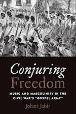 Conjuring Freedom: Music and Masculinity in the Civil War's