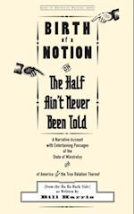 Birth of a Notion; Or, The Half Ain't Never Been Told