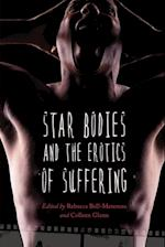 Star Bodies and the Erotics of Suffering (Contemporary Film and Television Series)