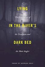 Lying in the River's Dark Bed (Made in Michigan Writers)