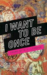 I Want to Be Once (Made in Michigan Writers)