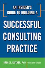 An Insider's Guide to Building a Successful Consulting Practice (AgencyDistributed)