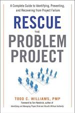 Rescue the Problem Project: A Complete Guide to Identifying, Preventing, and Recovering from Project Failure (AgencyDistributed)
