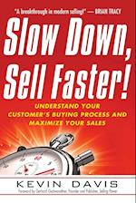 Slow Down, Sell Faster!: Understand Your Customers Buying Process and Maximize Your Sales (AgencyDistributed)