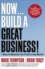 Now, Build a Great Business!: 7 Ways to Maximize Your Profits in Any Market (AgencyDistributed)