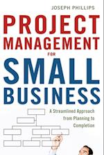 Project Management for Small Business: A Streamlined Approach from Planning to Completion af Joseph Phillips